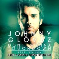 Johnny Glövez Ft Polina - Don't Wanna Touchdown (Axcel & Rodolfo Aquino Private Mix) by Axcel