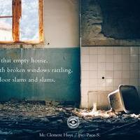 Haiku #164: In that empty house, / with broken windows rattling, / a door slams and slams.