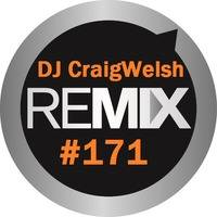 DJ CraigWelsh ReMIX #171 (PODcast) by DJ CraigWelsh