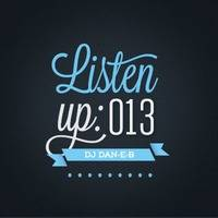 Listen Up: 013 by DJ DAN-E-B