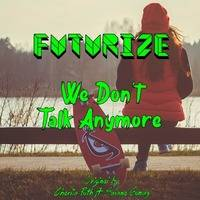 We Don't Talk Anymore (FUTURIZE Bootleg)[FREE DOWNLOAD] by FUTURIZE