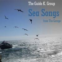 Sea Songs (from The Garage) - The Guido K. Group by The Guido K. Group