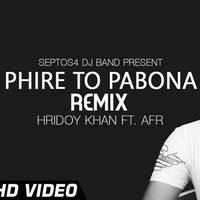 Phire To Pabona | Hridoy Khan Ft Raj | Remix (OUT NOW FULL FREE DOWNLOAD) by AFR