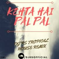 KEHTA HAI PAL PAL DJ RS REMIX by DJ RS