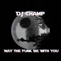 DJ Champ - May The Funk Be With You by DJ Champ