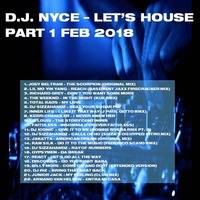 D.J. NYCE - LET'S HOUSE PART 1 - 2018 by Andre M. Figueroa Sr.