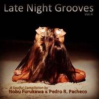 Late Night Grooves Vol.4               -  A Soulful Compilation by Nobu Furukawa & Pedro R. Pacheco by Pedro Pacheco