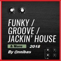 Funky Groove Jackin' House & More 2018 By @nnibas by @nnibas ( Set Mix )