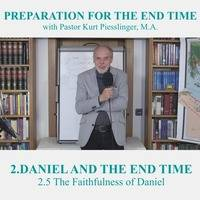 2.5 The Faithfulness of Daniel | DANIEL AND THE END TIME - Pastor Kurt Piesslinger, M.A. by FulfilledDesire