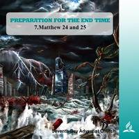 7.MATTHEW 24 AND 25 - PREPARATION FOR THE END TIME | Pastor Kurt Piesslinger, M.A. by FulfilledDesire