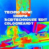 Cologneandy - Techno Now (130BPM AcidTechhouse Mix) .MP3 by DJ Cologneandy