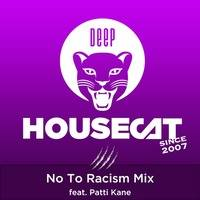 Deep House Cat Show - No To Racism Mix - feat. Patti Kane by Deep House Cat Show