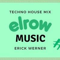 elRow Techno House MIX 45 MINUTES THE BEST TECHNO :) - ERICK WERNER by Erick Werner