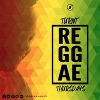 Turnt Reggae Thursdays [26th July 2018] by Deejay Sanch