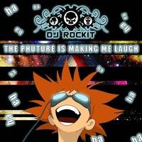 Dj ROCKIT - THE PHUTRE IS MAKING ME LAUGH by  THE Dj ROCKIT, ORKID & D.R.D. MIXES