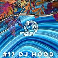 TNP.017 DJ HOOD by Tropical North Podcast
