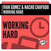 Ivan Gomez & Nacho Chapado - Working Hard (Original Mix) by Ivan Gomez