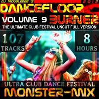 DANCEFLOOR BURNER VOL 9 World Greatest Ultimate Ultra Club Dance Festival Monster Mix (Uncut Full 8 Hours) by DJ TroubleDee