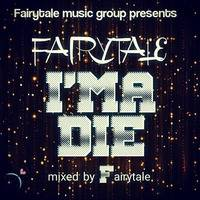 IMA DIE  BY FAIRYTALE by Fairytale