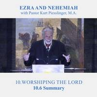 10.6 Summary - WORSHIPING THE LORD | Pastor Kurt Piesslinger, M.A. by FulfilledDesire