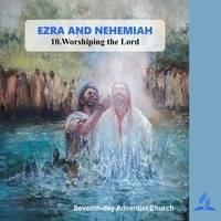 10.WORSHIPING THE LORD - EZRA AND NEHEMIAH | Pastor Kurt Piesslinger, M.A. by FulfilledDesire