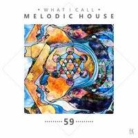 What I Call Melodic House Vol.59 by Emre K.