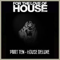 For the Love of House 2019 | Part Ten - House Deluxe by Doc Idaho