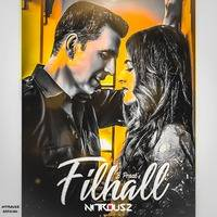 FILHALL Remix  Nitrousz Official  Akshay Kumar Ft Nupur Sanon  B Praak  Jaani by Nitrousz Official🇮🇳