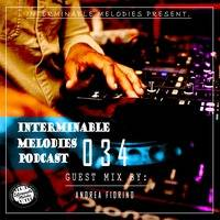 Interminable Melodies Podcast 034 Guest Mix By Andrea Fiorino (Brno, Czech Republic) by Interminable Melodies Podcast