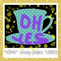 """""""Oh Yes""""   (März 1990) by GROBY"""