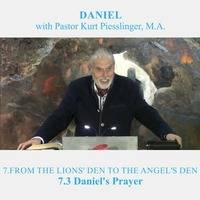 7.3 Daniel's Prayer - FROM THE LIONS' DEN TO THE ANGEL'S DEN | Pastor Kurt Piesslinger, M.A. by FulfilledDesire
