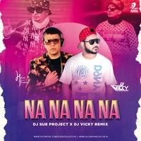 NA NA NA NA (Remix) - J Star - DJ Vicky X DJ Sue Project by DJ VICKY(The Nexus Artist)