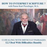 12.3 Deal With Difficulties Humbly - DEALING WITH DIFFICULT PASSAGES | Pastor Kurt Piesslinger, M.A. by FulfilledDesire