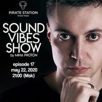 Miha Proton - Sound Vibes Radioshow #017 [Pirate Station online] (22-05-2020) by Miha Proton