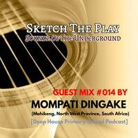 Sketch The Play - SOUNDZ OF THE UNDERGROUND - GUEST MIX #014  MOMPATI DINGAKE  (Mahikeng, North West Province , South Africa) [Deep House Primary School Podcast] by Sound Of The Underground