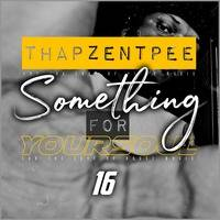 THAPZENTPEE - 16 SOMETHING FOR YOURSOUL 16 by Thapzentpee Thapelo