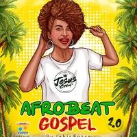 AFROBEAT GOSPEL MIX 2.0 by JAHIR FUSSA by JAHIR FUSSA