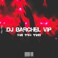 DJ Barchel Vip - One Two Three  (Orginal Mix) 2020 by DJ Barchel Vip