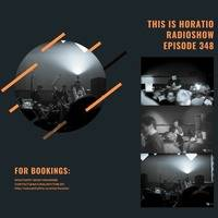 THIS IS HORATIO RADIOSHOW EPISODE 348 by HORATIOOFFICIAL