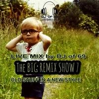 The Big Remix Show Part 7 - Old stuff in a new style by DJ of 69