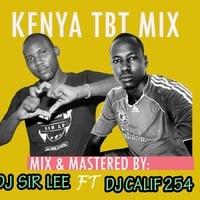 KENYA TBT MIX - DJ CALIF 254 FT DJ SIR LEE by Dj sir Lee