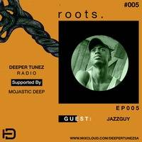 Roots #005 Mixed By Mojastic Deep by Deeper Tunez Radio
