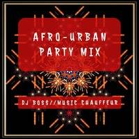 Dj Boss - Afro-Urban Party - Afrobeats Reignited by Music Chauffeur