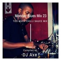 Mondsy Blues Mix 23 (Too Much Chilli Sauce Mix) - Mixed by DJ Axe by DJ AxeSA