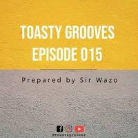 Episode 015 prepared by Sir Wazo by Toasty Grooves