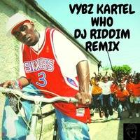 Vybz Kartel - Who - Remix by DJ Riddim