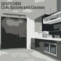 DJ Kitchen – Only Spoons and Courses by Kitchen Spasm