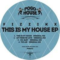►►► FIZZIKX - This Is My House EP [PHR027] 22nd April 2016