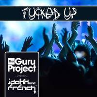 The Guru Project VS JDakk & French - Fucked Up (Original Mix)[FREE DOWNLOAD] by JDakk & French