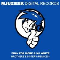 Pray For More & Mj White - Brothers & Sisters (Rhythmic Groove's Beach House Remix) by Mjuzieek Digital